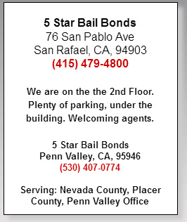 5 Star Bail Bonds 76 San Pablo Ave San Rafael, CA, 94903 (415) 479-4800 We are on the the 2nd Floor. Plenty of parking, under the building. Welcoming agents. 5 Star Bail Bonds Penn Valley, CA 95946 (530) 407-0774 Serving: Nevada County, Placer County, Penn Valley Office